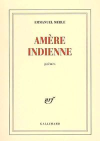 Emmanuel Merle- Am-re Indienne- Editions Gallimard
