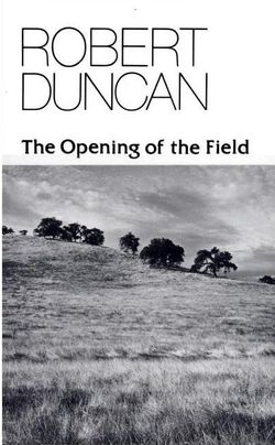 Robert Duncan, The Opening of the Field