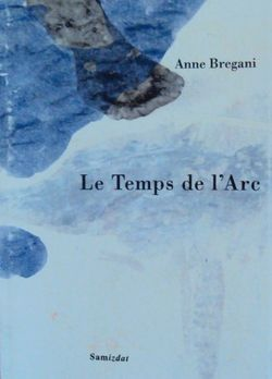 Anne Bregani, Le Temps de l'Arc