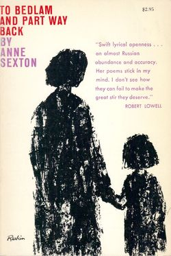 Anne Sexton To Bedlam and Part Way Back