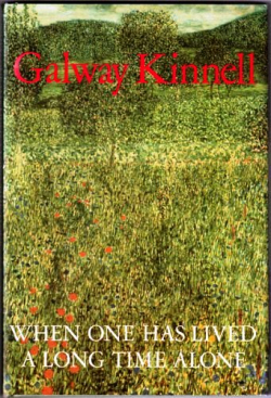 Galway Kinnell  When One Has Lived a Long Time Alone